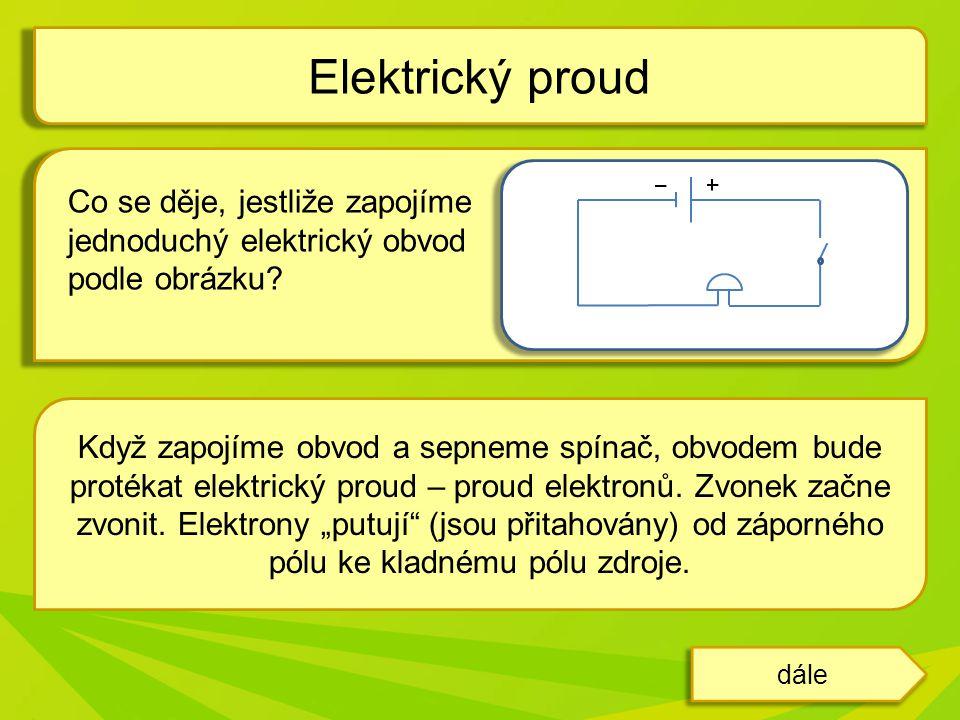 Elektrický proud Co se děje, jestliže zapojíme jednoduchý elektrický obvod podle obrázku