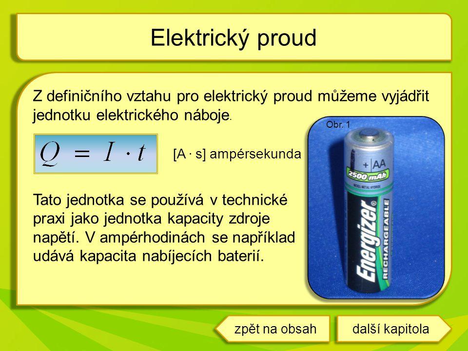 Elektrický proud Z definičního vztahu pro elektrický proud můžeme vyjádřit jednotku elektrického náboje.