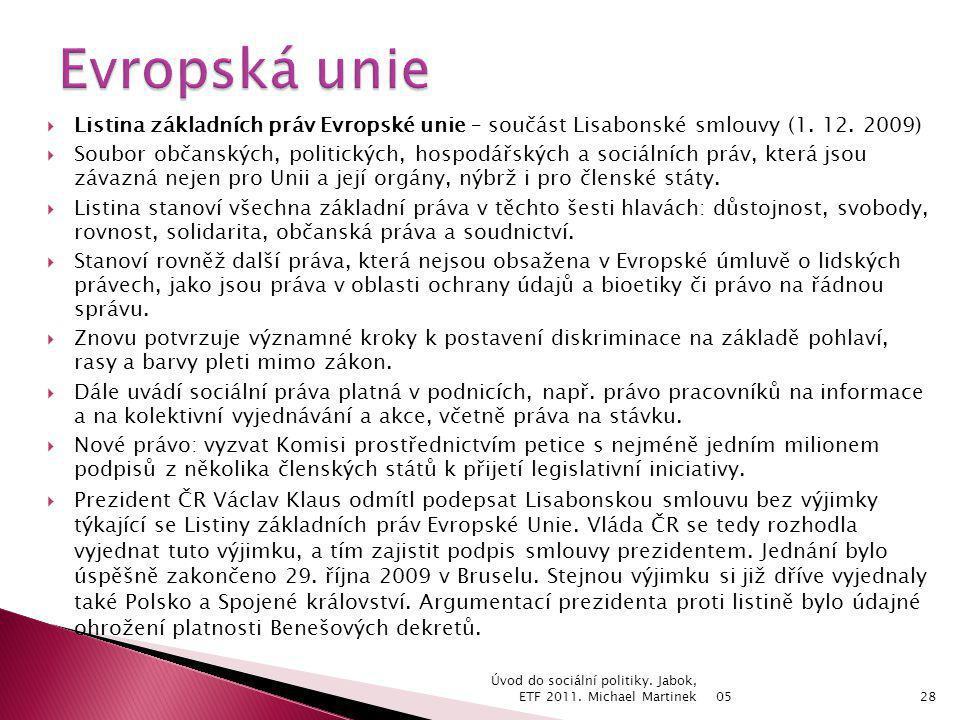 Evropská unie Listina základních práv Evropské unie – součást Lisabonské smlouvy (1. 12. 2009)