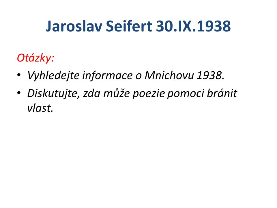 Jaroslav Seifert 30.IX.1938 Otázky: