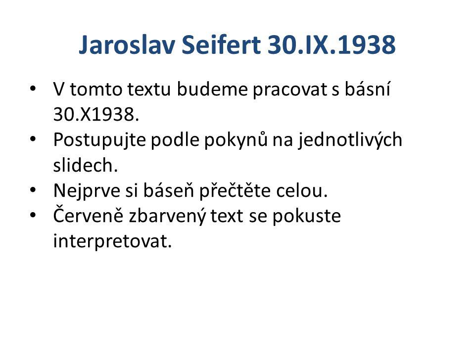 Jaroslav Seifert 30.IX.1938 V tomto textu budeme pracovat s básní 30.X1938. Postupujte podle pokynů na jednotlivých slidech.