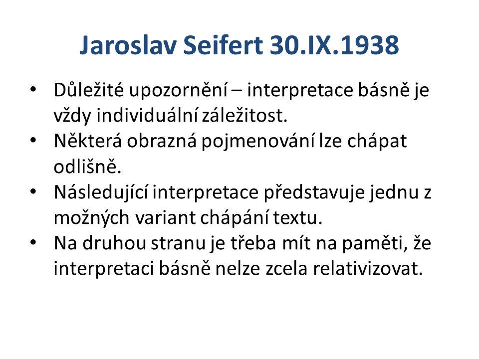 Jaroslav Seifert 30.IX.1938 Důležité upozornění – interpretace básně je vždy individuální záležitost.
