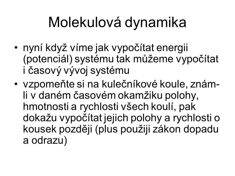 Molekulová dynamika nyní když víme jak vypočítat energii (potenciál) systému tak můžeme vypočítat i časový vývoj systému.