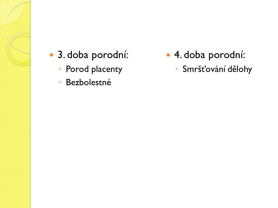 3. doba porodní: 4. doba porodní: Porod placenty Bezbolestné