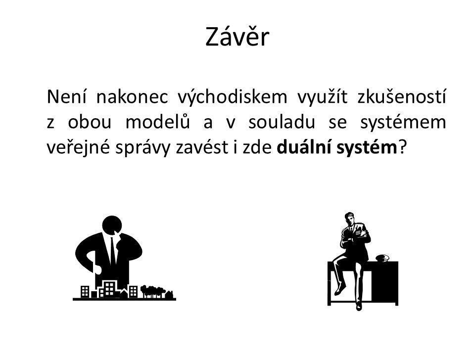 Závěr Není nakonec východiskem využít zkušeností z obou modelů a v souladu se systémem veřejné správy zavést i zde duální systém