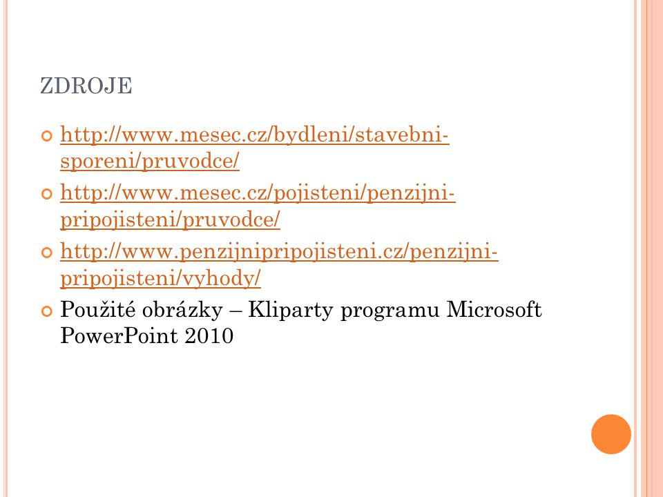 zdroje http://www.mesec.cz/bydleni/stavebni- sporeni/pruvodce/