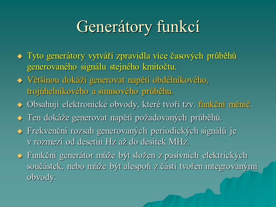 Generátory funkcí Tyto generátory vytváří zpravidla více časových průběhů generovaného signálu stejného kmitočtu.