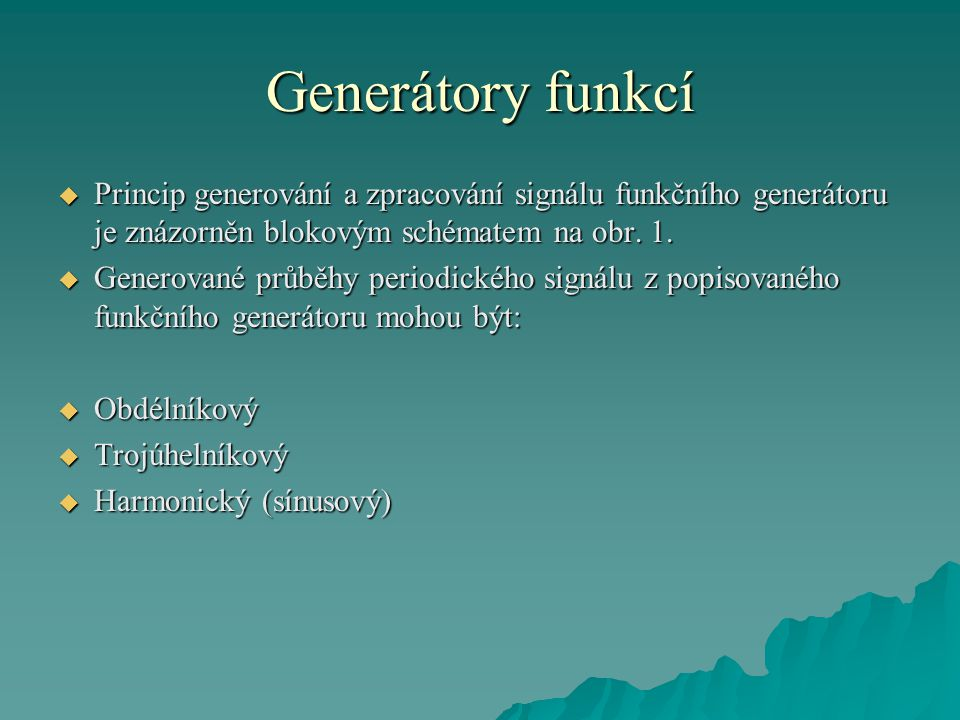 Generátory funkcí Princip generování a zpracování signálu funkčního generátoru je znázorněn blokovým schématem na obr. 1.