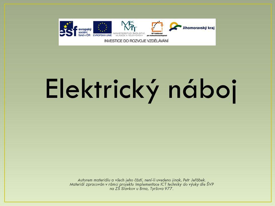 Elektrický náboj Autorem materiálu a všech jeho částí, není-li uvedeno jinak, Petr Jeřábek.