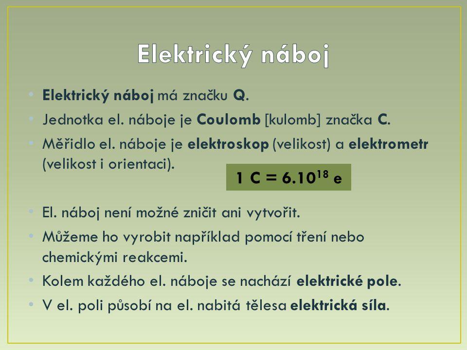 Elektrický náboj 1 C = 6.1018 e Elektrický náboj má značku Q.