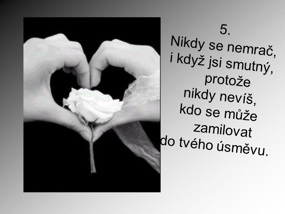 5. Nikdy se nemrač, i když jsi smutný, protože nikdy nevíš, kdo se může.