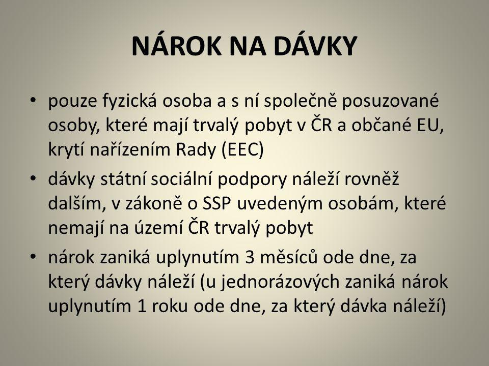 NÁROK NA DÁVKY pouze fyzická osoba a s ní společně posuzované osoby, které mají trvalý pobyt v ČR a občané EU, krytí nařízením Rady (EEC)