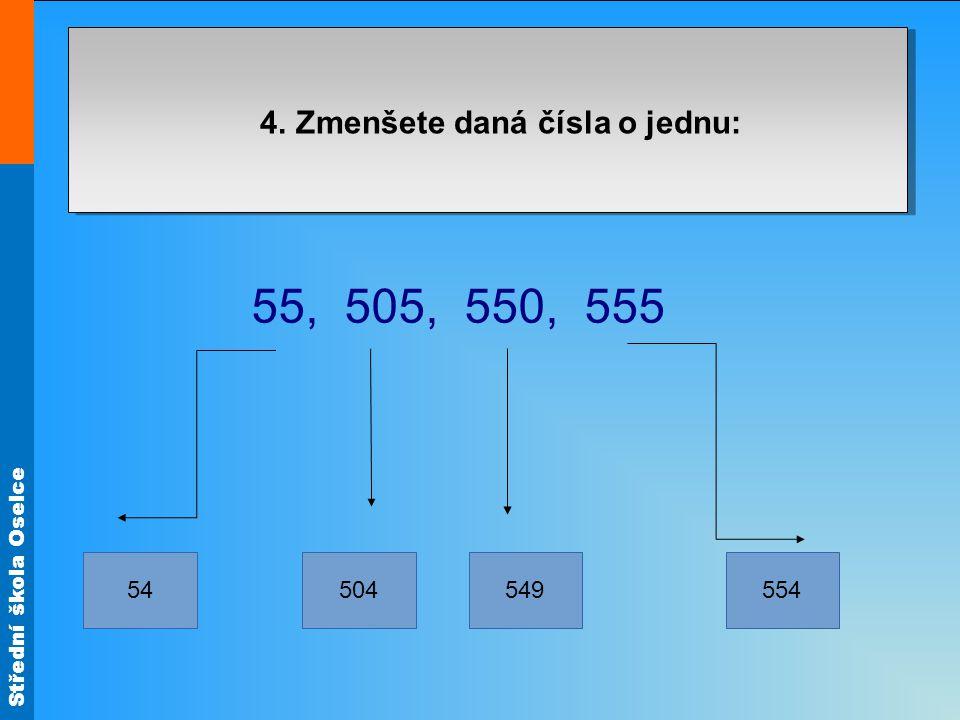 4. Zmenšete daná čísla o jednu: