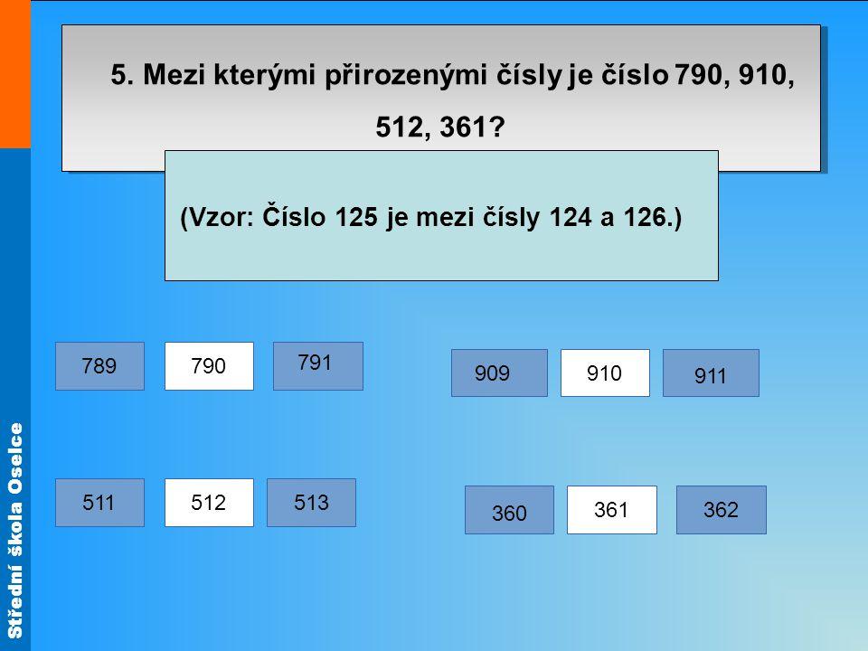 5. Mezi kterými přirozenými čísly je číslo 790, 910, 512, 361