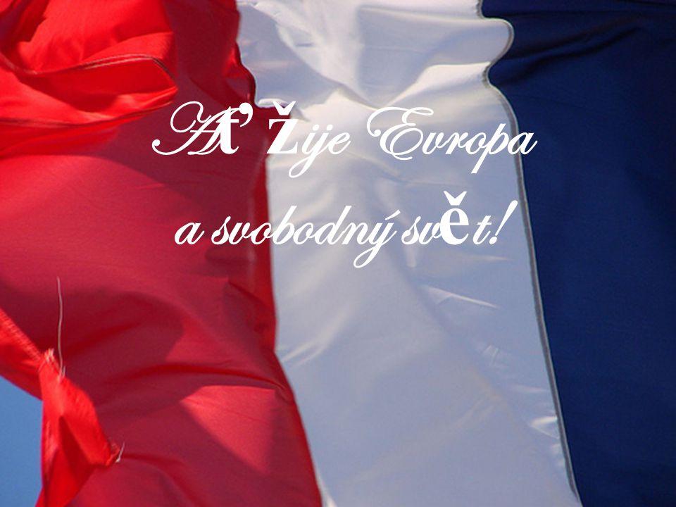 Ať žije Evropa a svobodný svět!