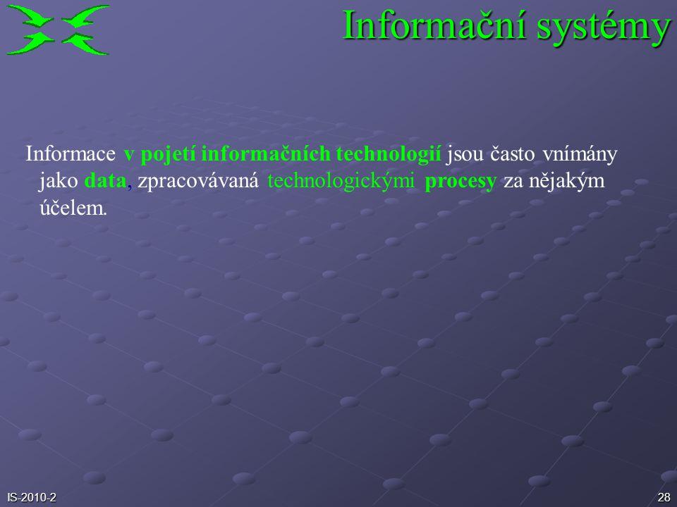 Informační systémy Informace v pojetí informačních technologií jsou často vnímány jako data, zpracovávaná technologickými procesy za nějakým účelem.