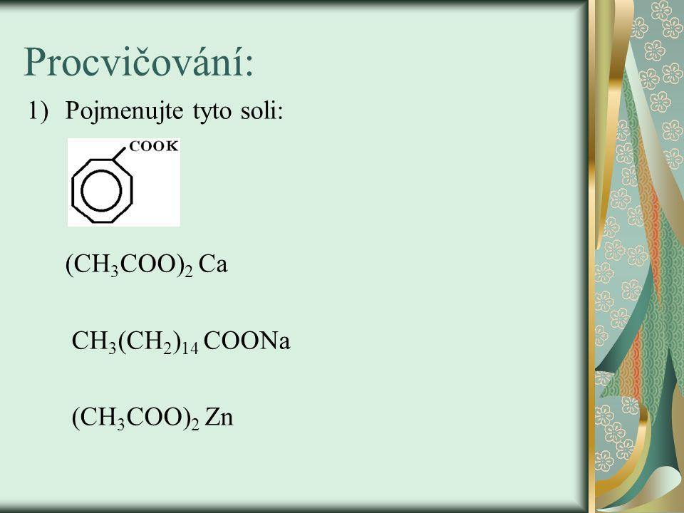 Procvičování: Pojmenujte tyto soli: (CH3COO)2 Ca CH3(CH2)14 COONa