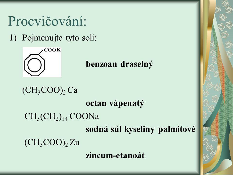 Procvičování: Pojmenujte tyto soli: benzoan draselný (CH3COO)2 Ca