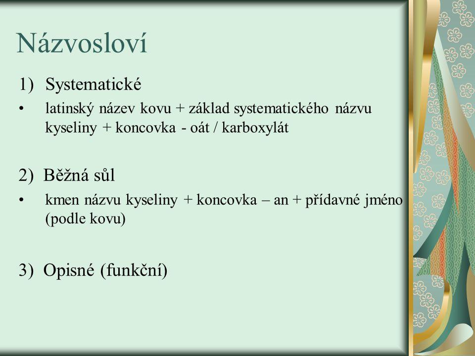 Názvosloví Systematické 2) Běžná sůl 3) Opisné (funkční)