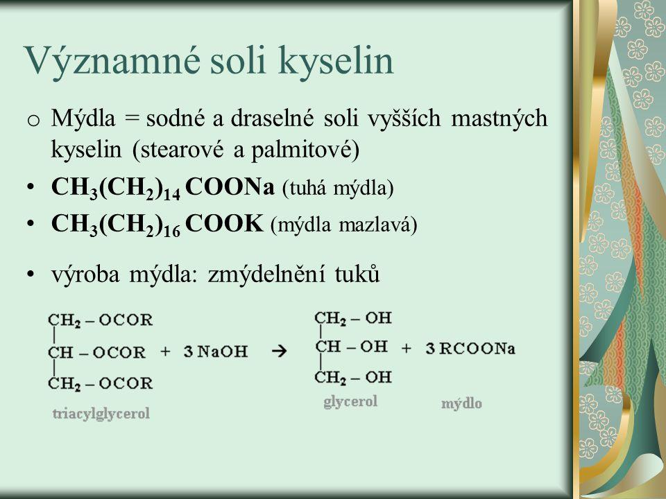 Významné soli kyselin Mýdla = sodné a draselné soli vyšších mastných kyselin (stearové a palmitové)