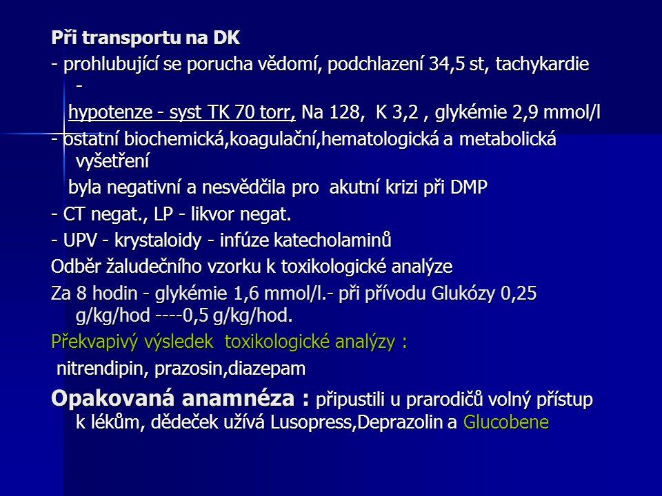 Při transportu na DK - prohlubující se porucha vědomí, podchlazení 34,5 st, tachykardie -