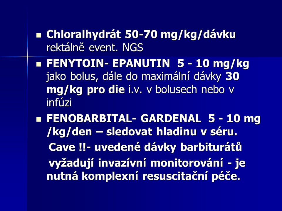 Chloralhydrát 50-70 mg/kg/dávku rektálně event. NGS