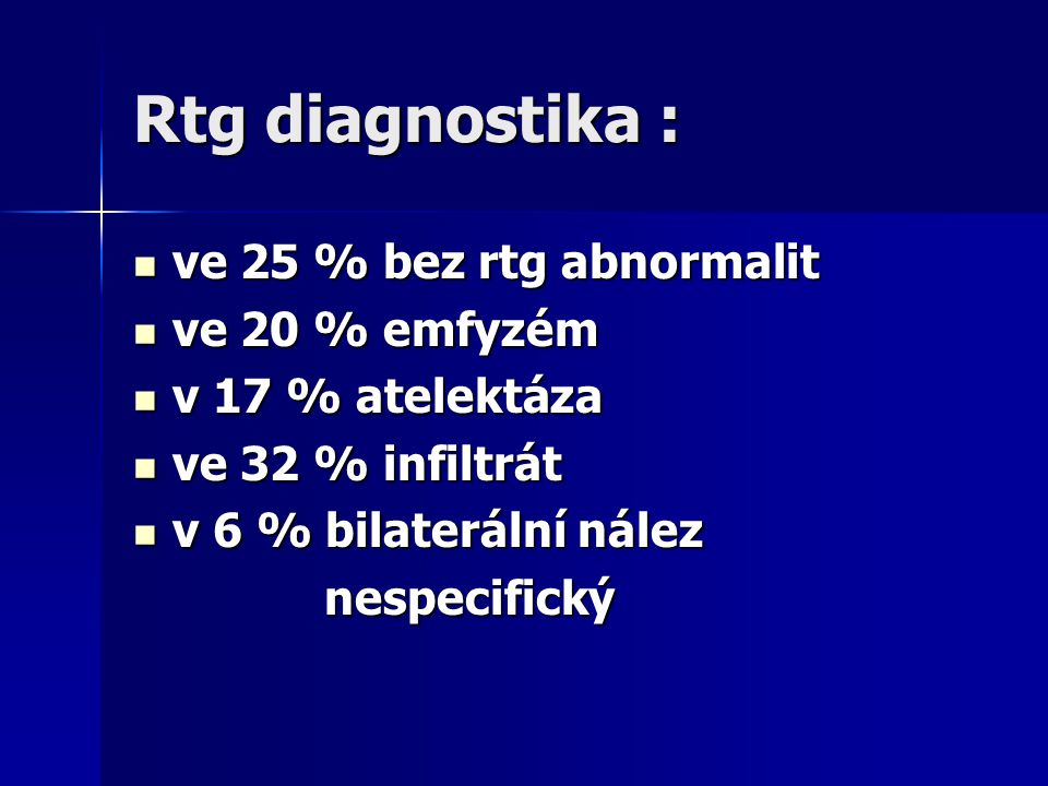Rtg diagnostika : ve 25 % bez rtg abnormalit ve 20 % emfyzém