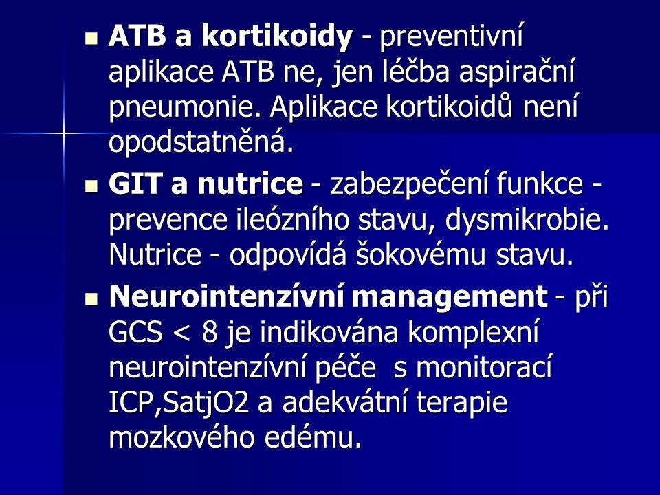 ATB a kortikoidy - preventivní aplikace ATB ne, jen léčba aspirační pneumonie. Aplikace kortikoidů není opodstatněná.