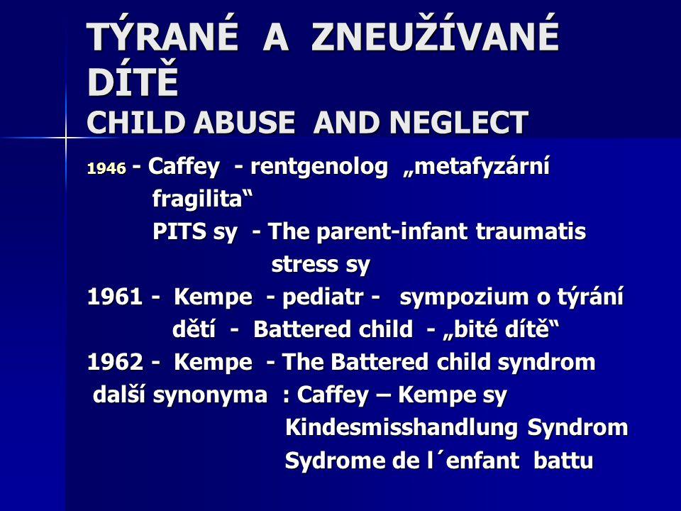 TÝRANÉ A ZNEUŽÍVANÉ DÍTĚ CHILD ABUSE AND NEGLECT