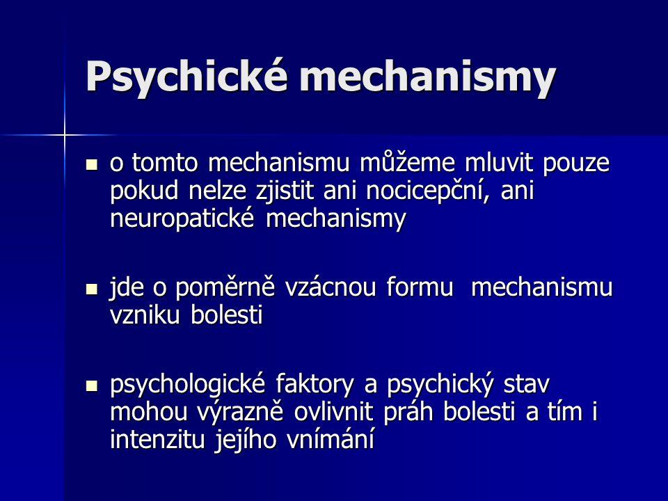 Psychické mechanismy o tomto mechanismu můžeme mluvit pouze pokud nelze zjistit ani nocicepční, ani neuropatické mechanismy.