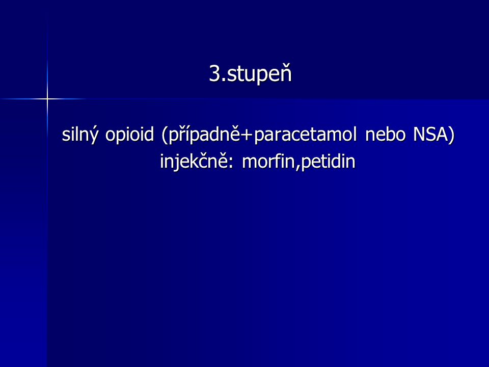3.stupeň silný opioid (případně+paracetamol nebo NSA)