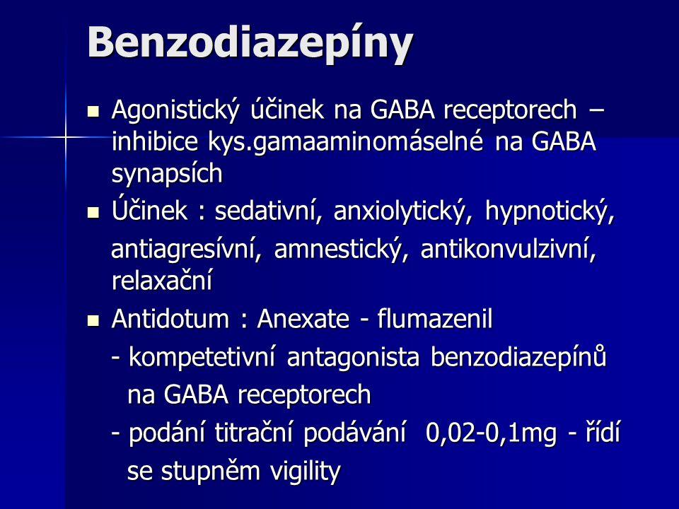 Benzodiazepíny Agonistický účinek na GABA receptorech – inhibice kys.gamaaminomáselné na GABA synapsích.