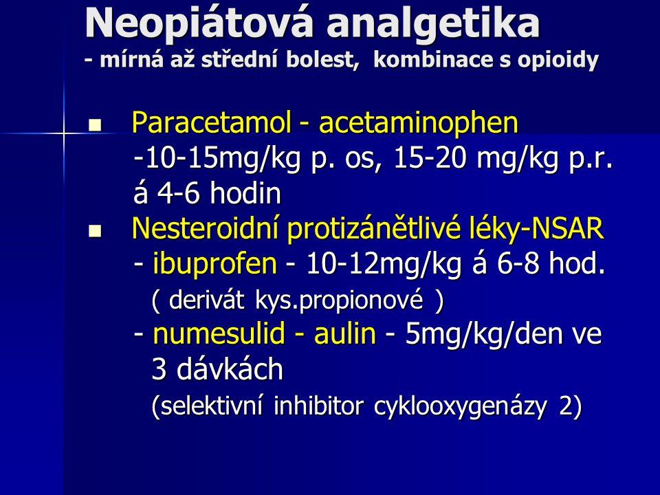 Neopiátová analgetika - mírná až střední bolest, kombinace s opioidy