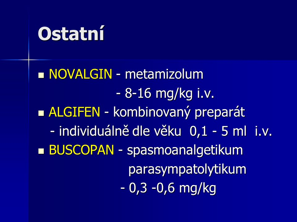 Ostatní NOVALGIN - metamizolum - 8-16 mg/kg i.v.
