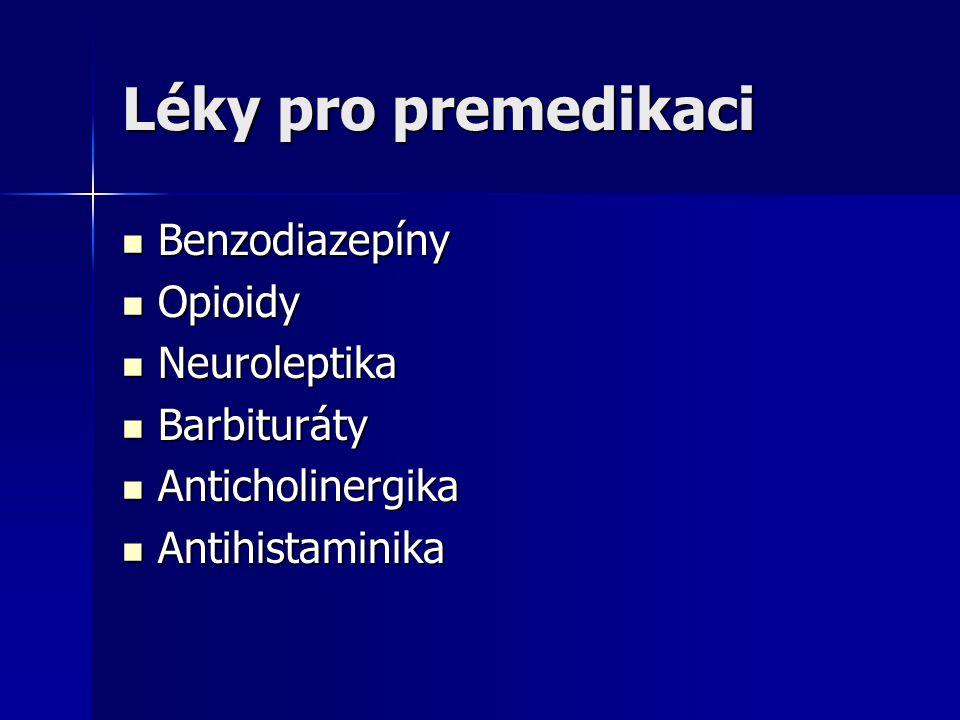 Léky pro premedikaci Benzodiazepíny Opioidy Neuroleptika Barbituráty