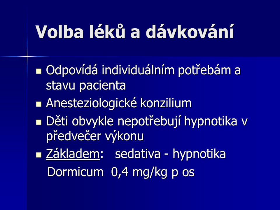 Volba léků a dávkování Odpovídá individuálním potřebám a stavu pacienta. Anesteziologické konzilium.