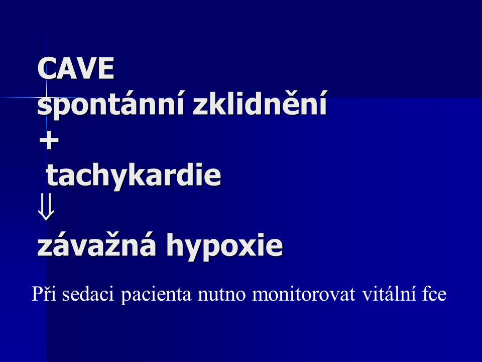 CAVE spontánní zklidnění + tachykardie  závažná hypoxie