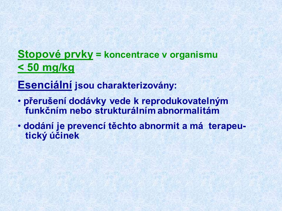 Stopové prvky = koncentrace v organismu < 50 mg/kg