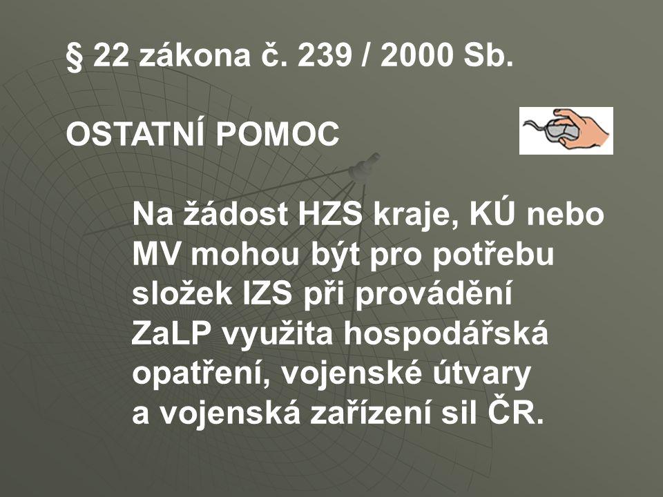 § 22 zákona č. 239 / 2000 Sb. OSTATNÍ POMOC. Na žádost HZS kraje, KÚ nebo. MV mohou být pro potřebu.