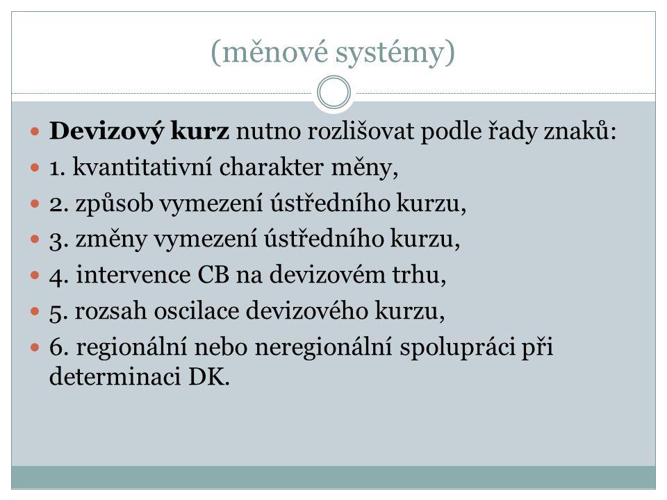 (měnové systémy) Devizový kurz nutno rozlišovat podle řady znaků: