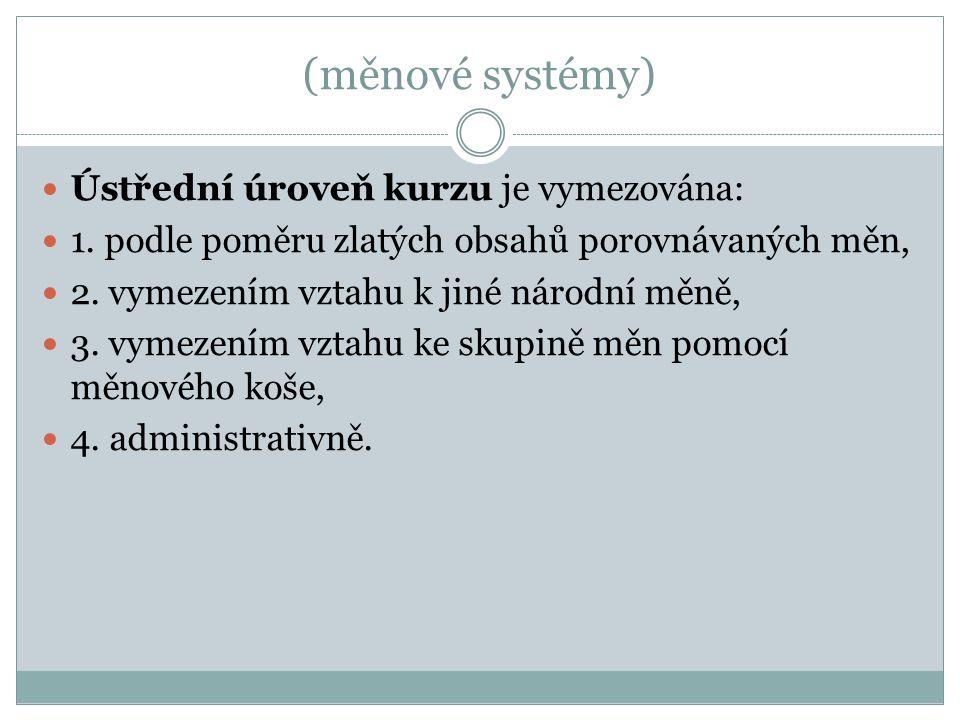 (měnové systémy) Ústřední úroveň kurzu je vymezována: