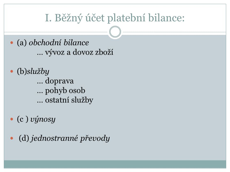 I. Běžný účet platební bilance: