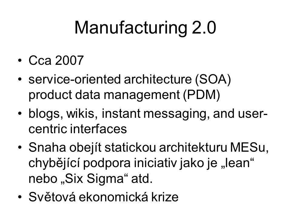 Manufacturing 2.0 Cca 2007. service-oriented architecture (SOA) product data management (PDM)