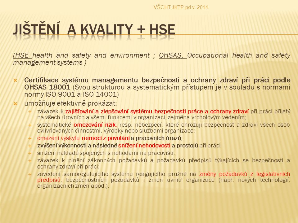 VŠCHT JKTP pd v. 2014 Jištění a kvality + HSE. (HSE health and safety and environment ; OHSAS, Occupational health and safety management systems )