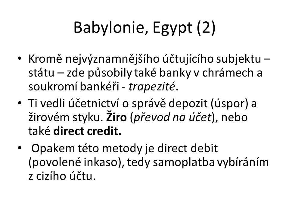 Babylonie, Egypt (2) Kromě nejvýznamnějšího účtujícího subjektu – státu – zde působily také banky v chrámech a soukromí bankéři - trapezité.