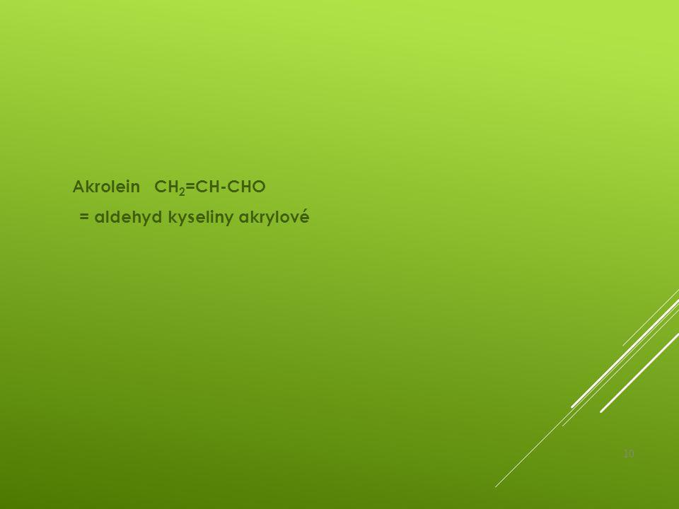 Akrolein CH2=CH-CHO = aldehyd kyseliny akrylové