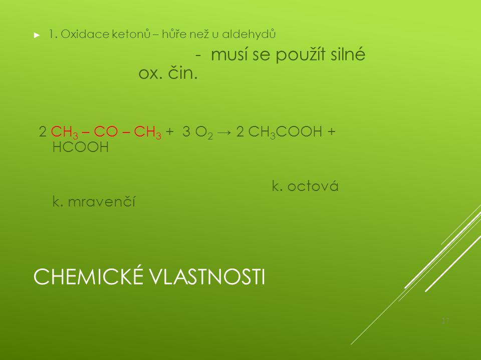 Chemické vlastnosti 2 CH3 – CO – CH3 + 3 O2 → 2 CH3COOH + HCOOH