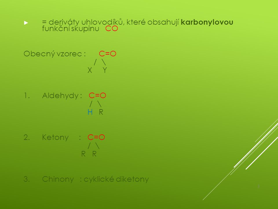 = deriváty uhlovodíků, které obsahují karbonylovou funkční skupinu CO