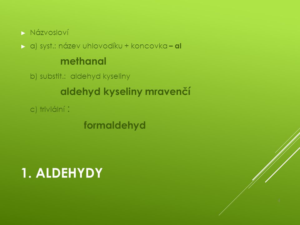1. Aldehydy c) triviální : formaldehyd Názvosloví
