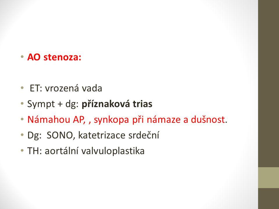 AO stenoza: ET: vrozená vada. Sympt + dg: příznaková trias. Námahou AP, , synkopa při námaze a dušnost.